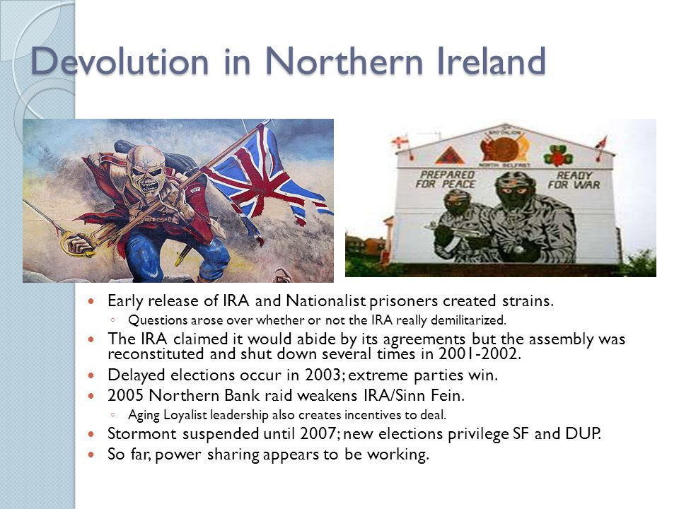 Devolution in Northern Ireland Early release of IRA and Nationalist prisoners created strains.