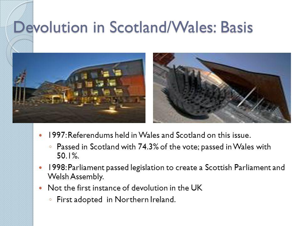 Devolution in Scotland/Wales: Basis SCOTLAND Scottish nationalist movement strong.