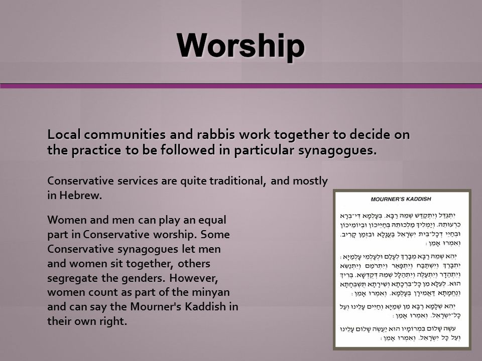 Local communities and rabbis work together to decide on the practice to be followed in particular synagogues.