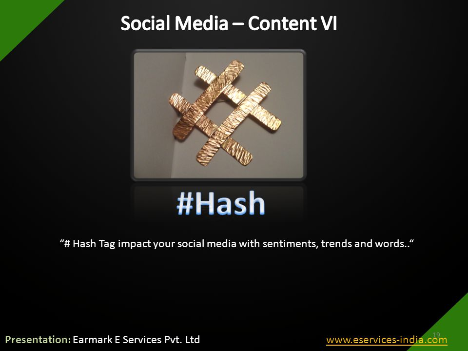 # Hash Tag impact your social media with sentiments, trends and words.. 19 Presentation: Earmark E Services Pvt.