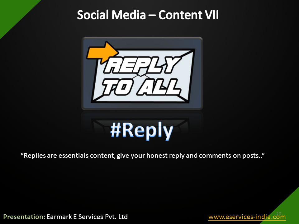 Replies are essentials content, give your honest reply and comments on posts.. 20 Presentation: Earmark E Services Pvt.