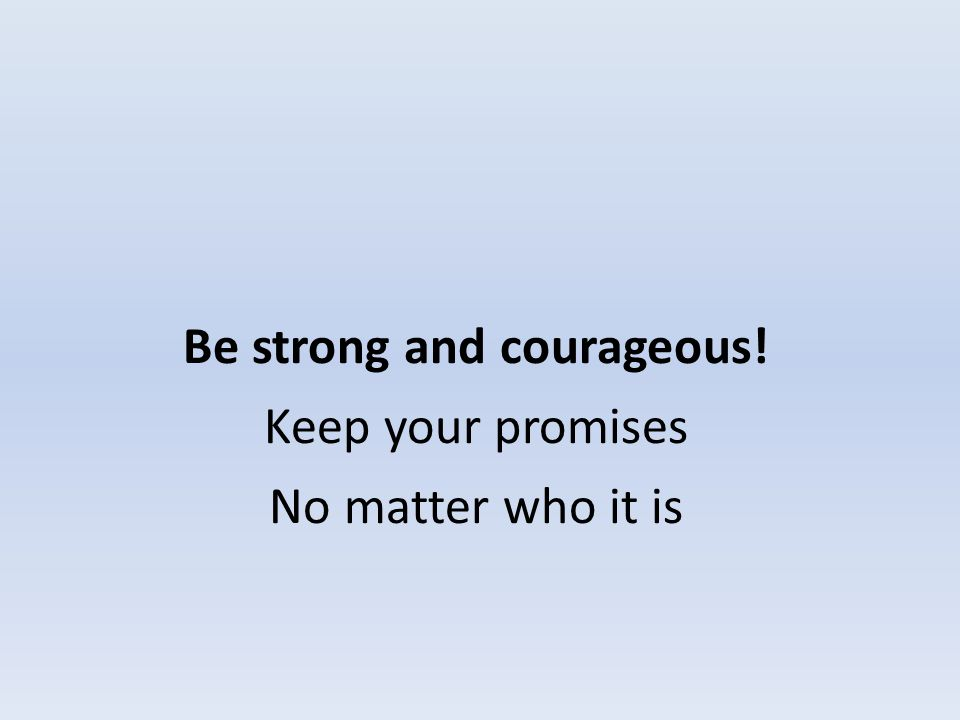 Be strong and courageous! Keep your promises No matter who it is