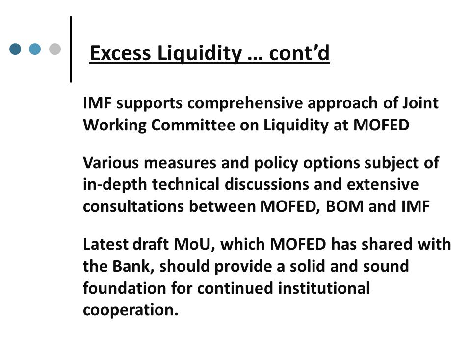 Excess Liquidity … cont'd Government borrowings of Rs 4 bn already frontloaded to mop up excess liquidity MOFED will shortly issue additional Rs 2 bn of 5-Year Bonds [fixed coupon rate of 6% p.a.
