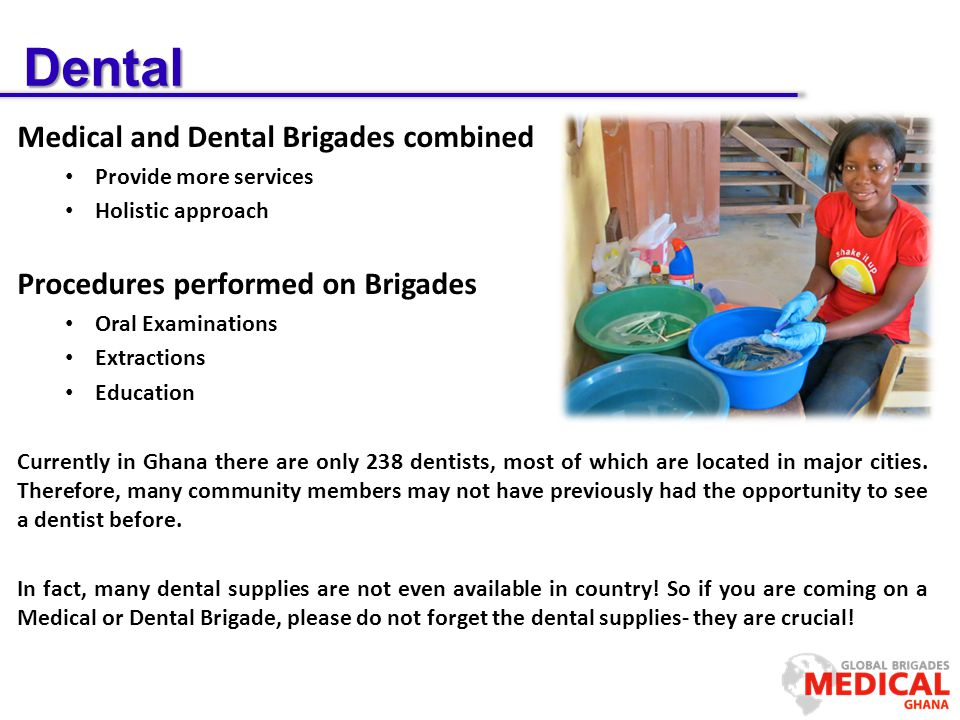 Dental Medical and Dental Brigades combined Provide more services Holistic approach Procedures performed on Brigades Oral Examinations Extractions Edu