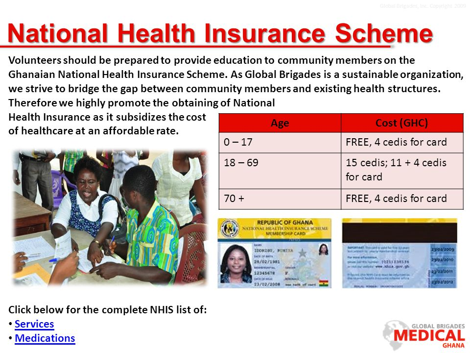 Global Brigades, Inc. Copyright 2009 National Health Insurance Scheme Volunteers should be prepared to provide education to community members on the G
