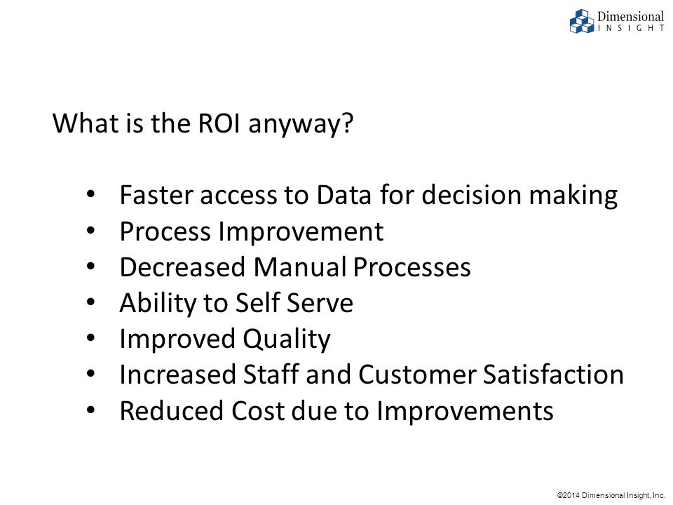 ©2014 Dimensional Insight, Inc. What is the ROI anyway.