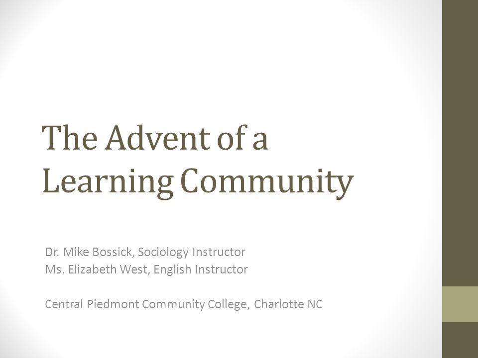 The Advent of a Learning Community Dr. Mike Bossick, Sociology Instructor Ms.