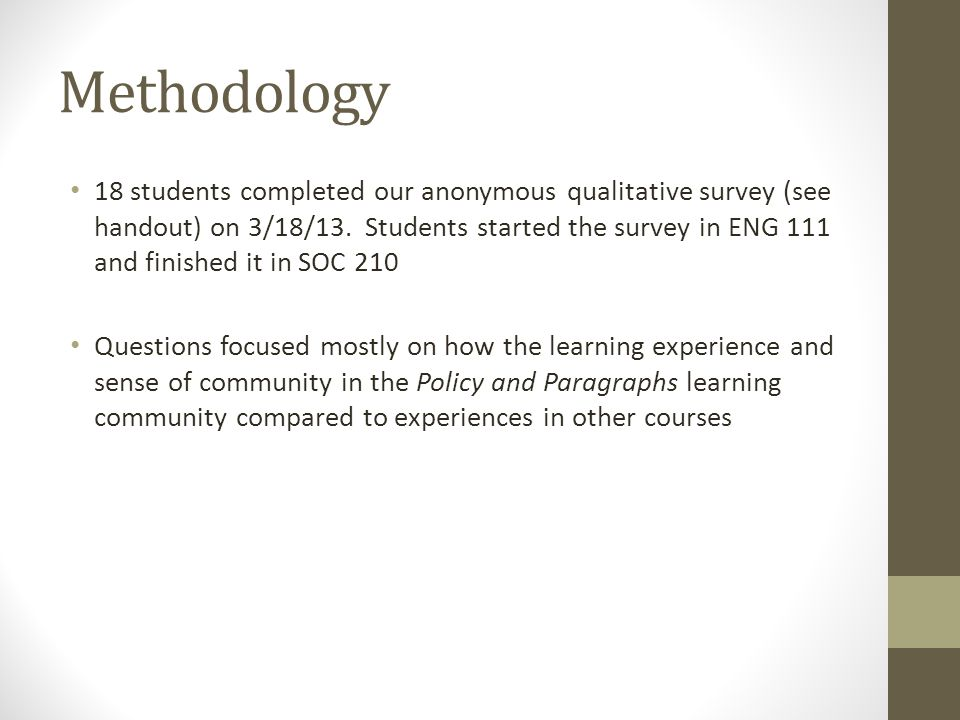 Methodology 18 students completed our anonymous qualitative survey (see handout) on 3/18/13.