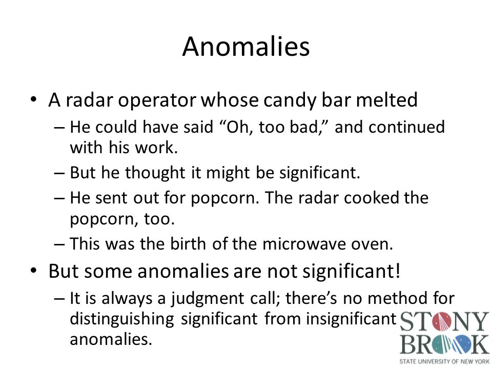 Anomalies A radar operator whose candy bar melted – He could have said Oh, too bad, and continued with his work.