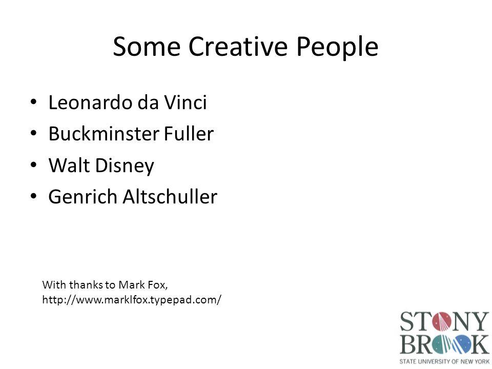 Some Creative People Leonardo da Vinci Buckminster Fuller Walt Disney Genrich Altschuller With thanks to Mark Fox, http://www.marklfox.typepad.com/