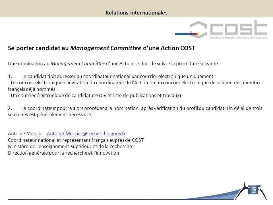 Relations internationales Se porter candidat au Management Committee d'une Action COST Une nomination au Management Committee d'une Action se doit de suivre la procédure suivante : 1.