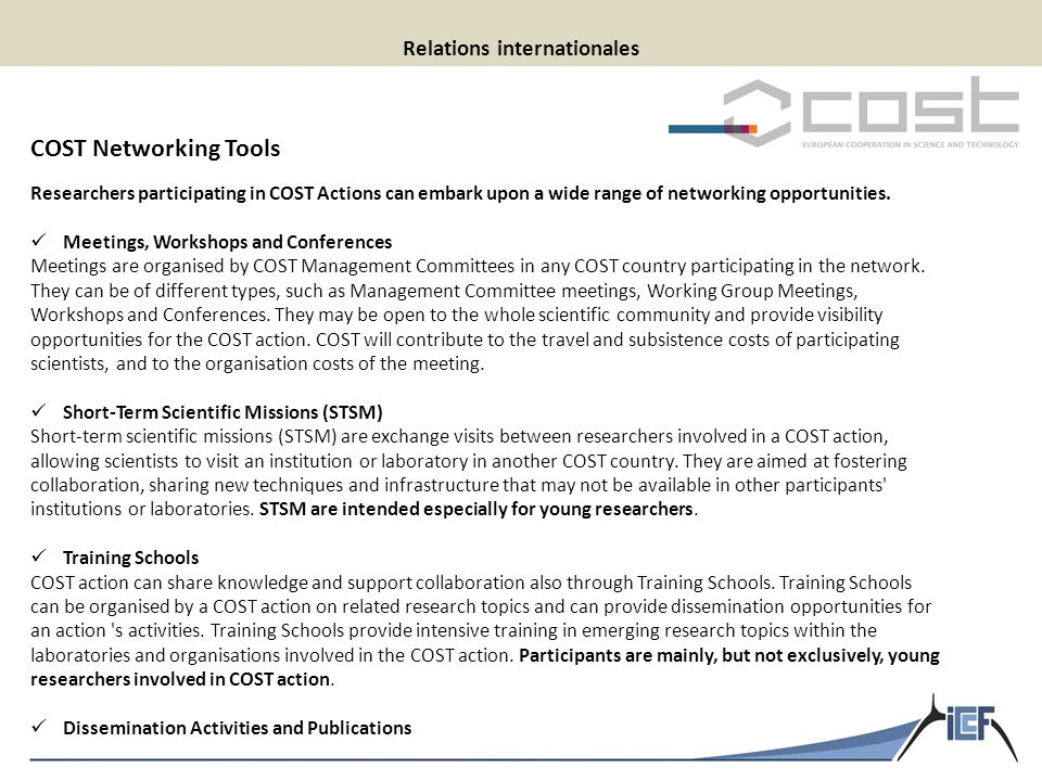 Relations internationales COST Networking Tools Researchers participating in COST Actions can embark upon a wide range of networking opportunities.