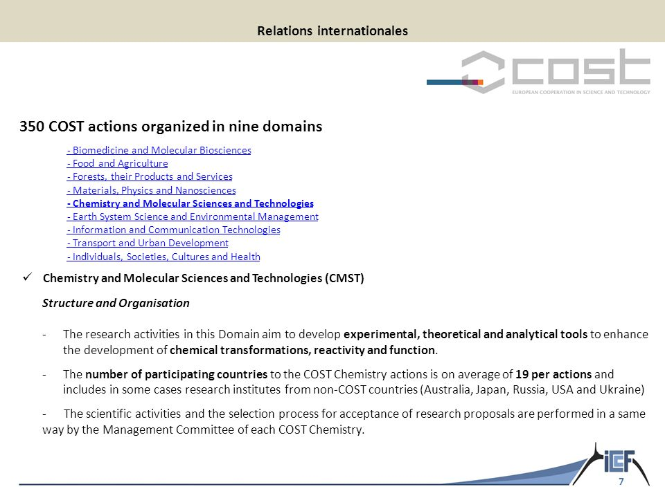 7 Relations internationales Chemistry and Molecular Sciences and Technologies (CMST) Structure and Organisation -The research activities in this Domain aim to develop experimental, theoretical and analytical tools to enhance the development of chemical transformations, reactivity and function.