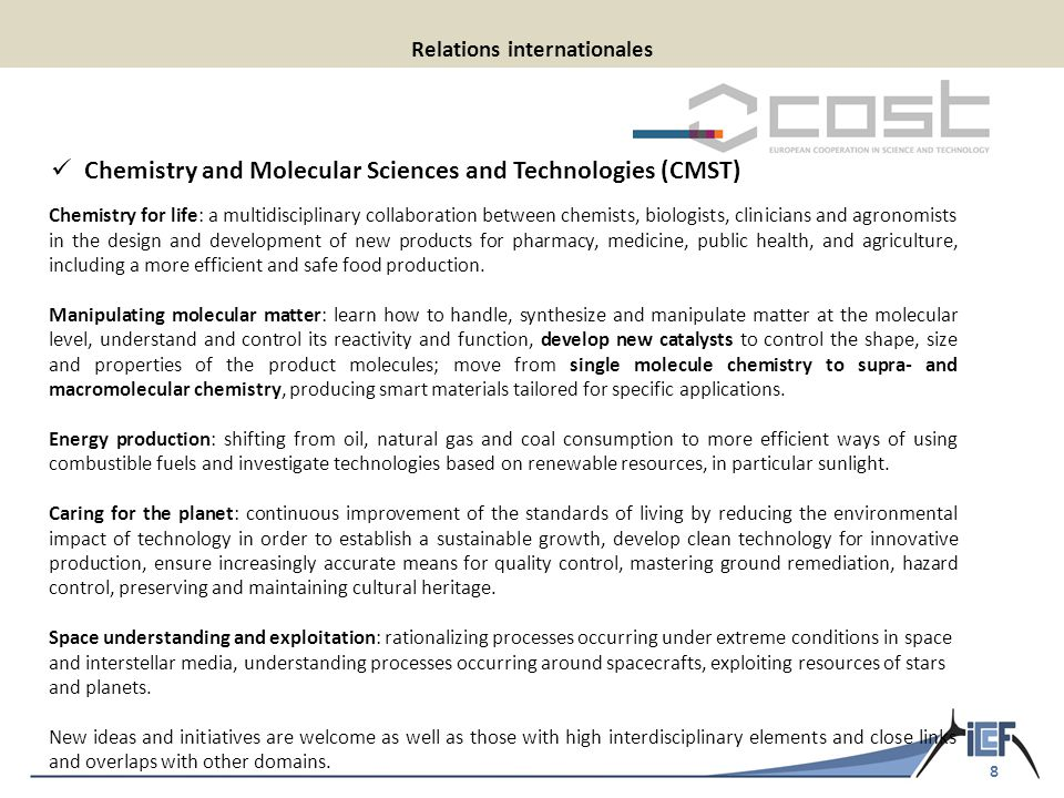 8 Relations internationales Chemistry for life: a multidisciplinary collaboration between chemists, biologists, clinicians and agronomists in the design and development of new products for pharmacy, medicine, public health, and agriculture, including a more efficient and safe food production.