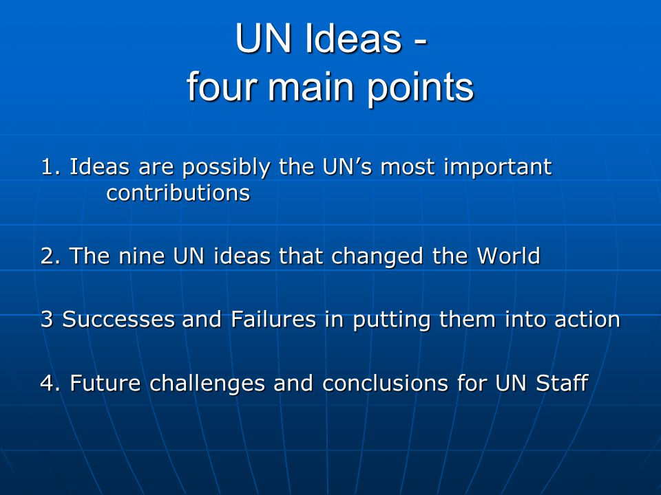 UN Ideas - four main points 1.Ideas are possibly the UN's most important contributions 2.