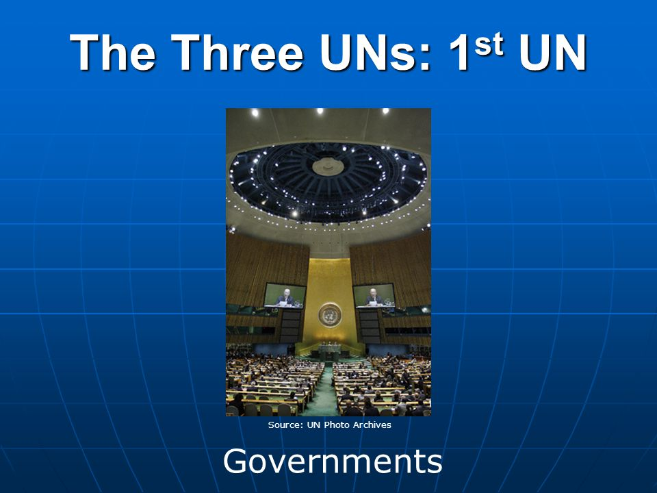 The Three UNs: 1 st UN Governments Source: UN Photo Archives