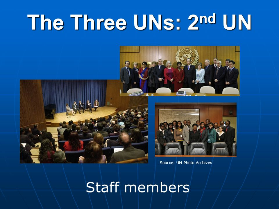 The Three UNs: 2 nd UN Staff members Source: UN Photo Archives