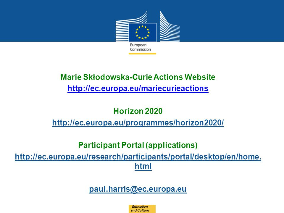 Marie Skłodowska-Curie Actions Website http://ec.europa.eu/mariecurieactions Horizon 2020 http://ec.europa.eu/programmes/horizon2020/ Participant Portal (applications) http://ec.europa.eu/research/participants/portal/desktop/en/home.