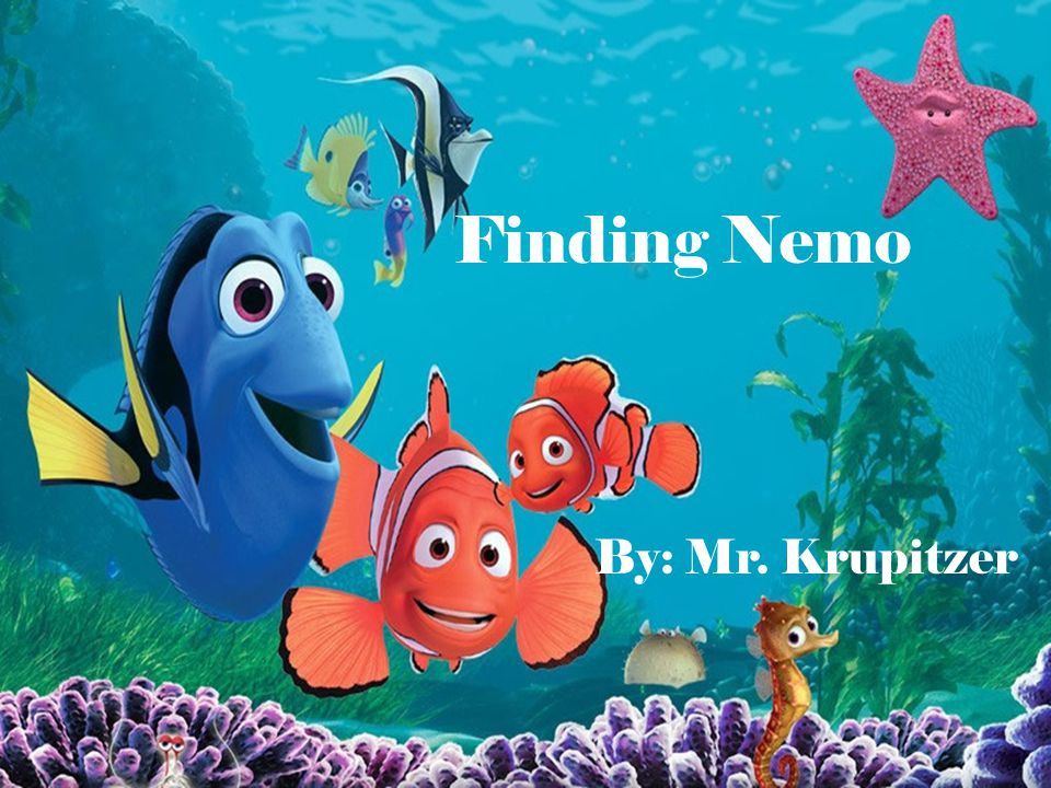 Finding Nemo By: Mr. Krupitzer