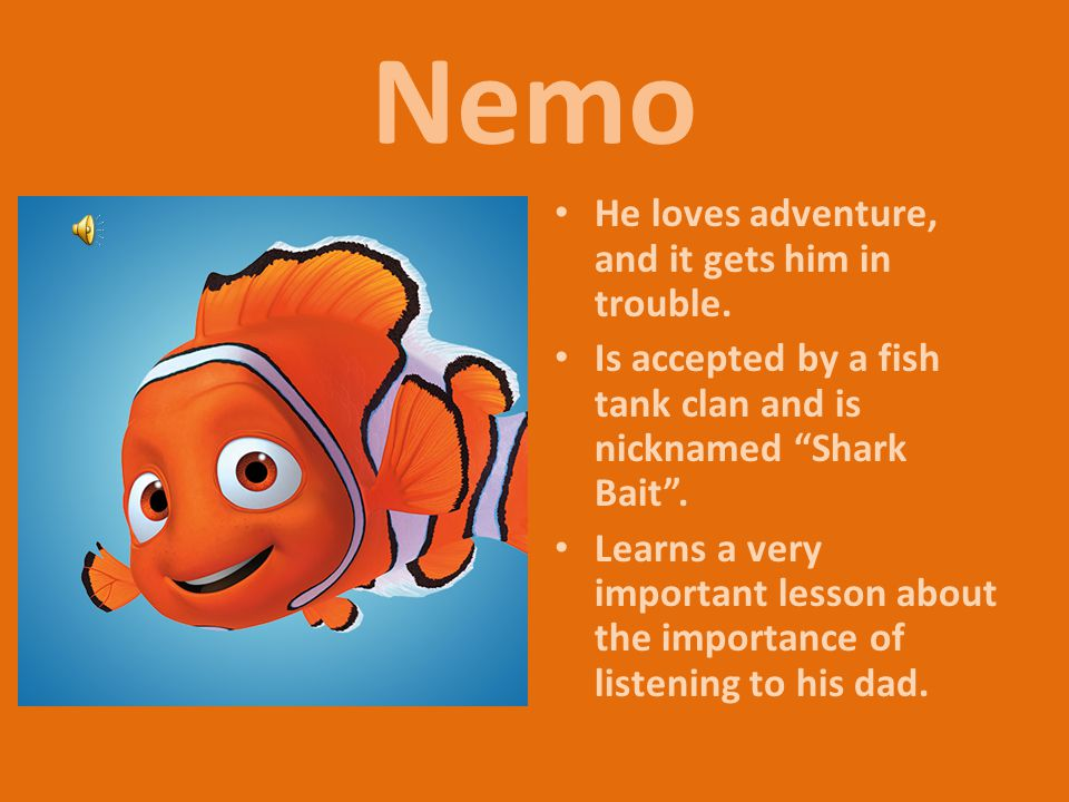 Nemo He loves adventure, and it gets him in trouble.