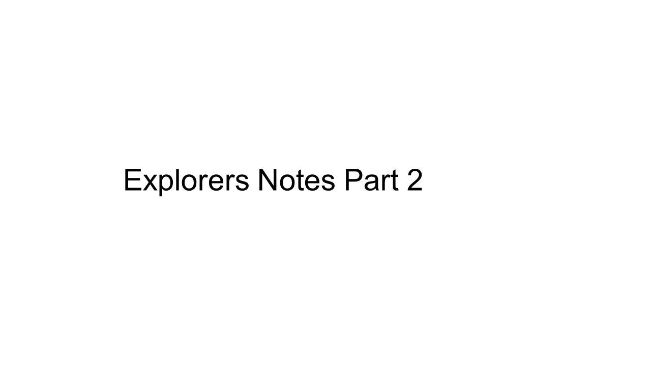 Explorers Notes Part 2