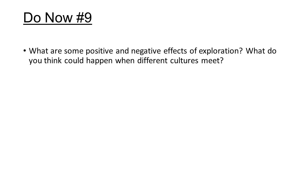 Do Now #9 What are some positive and negative effects of exploration? What do you think could happen when different cultures meet?