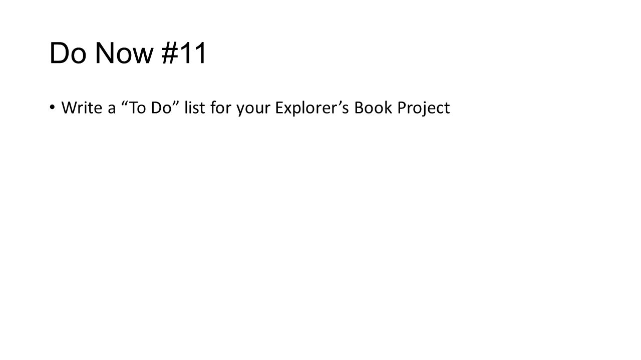 """Do Now #11 Write a """"To Do"""" list for your Explorer's Book Project"""