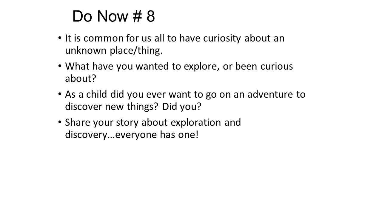 Do Now # 8 It is common for us all to have curiosity about an unknown place/thing.