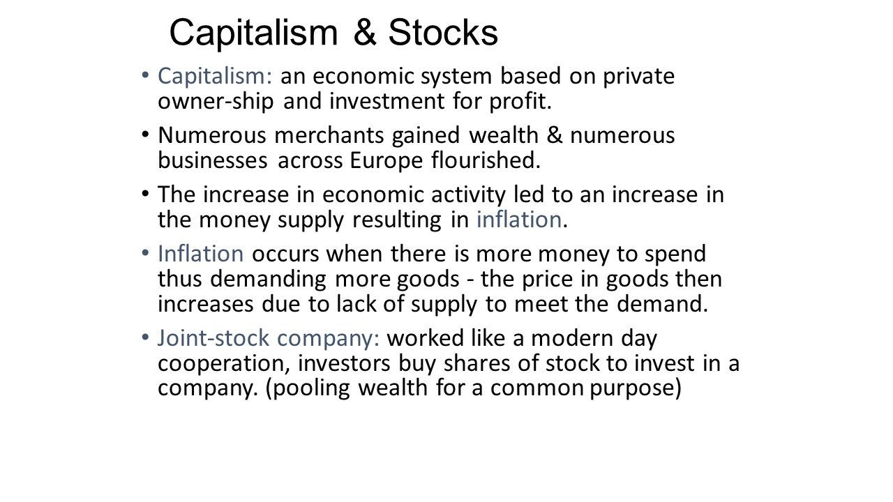Capitalism & Stocks Capitalism: an economic system based on private owner-ship and investment for profit.