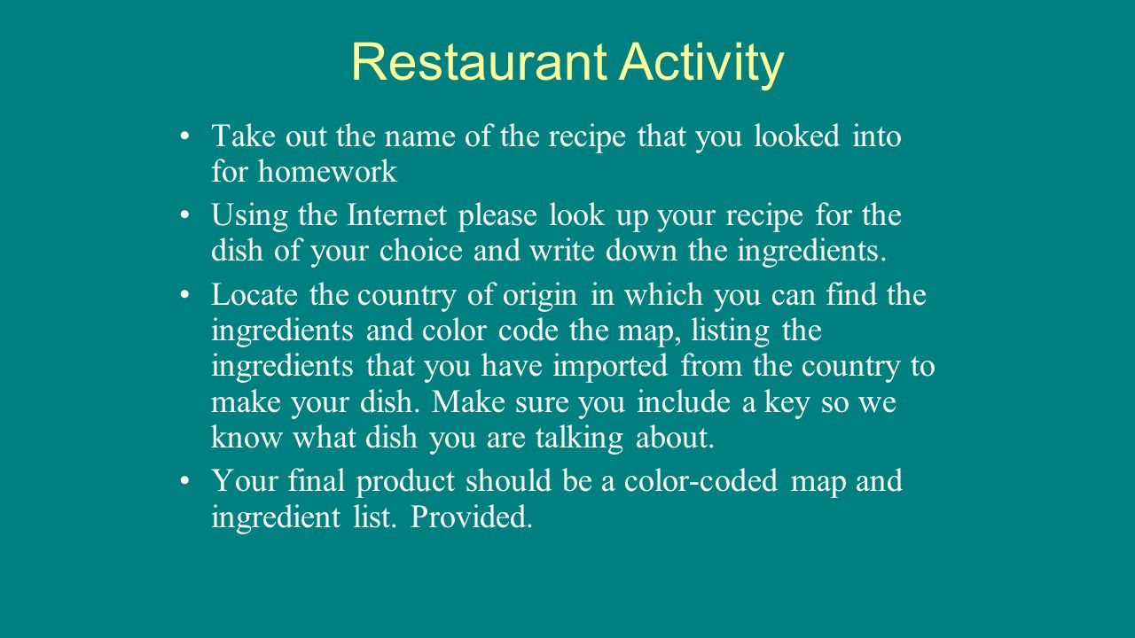 Restaurant Activity Take out the name of the recipe that you looked into for homework Using the Internet please look up your recipe for the dish of yo