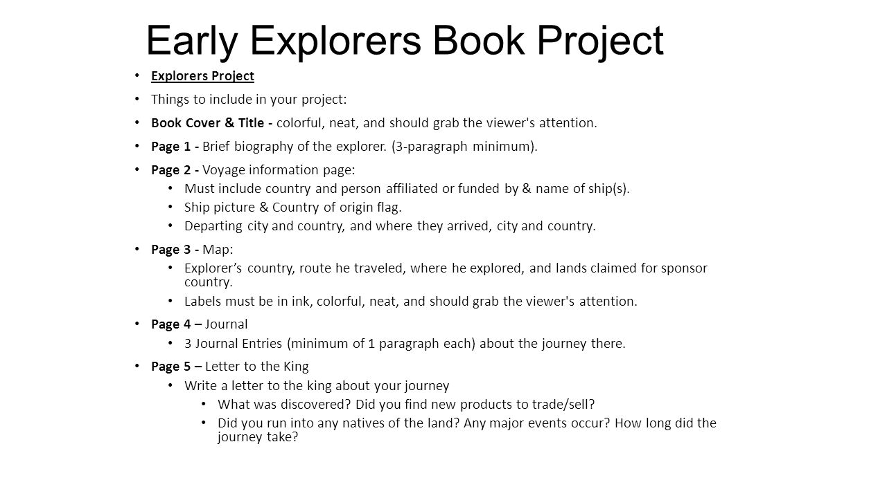 Early Explorers Book Project Explorers Project Things to include in your project: Book Cover & Title - colorful, neat, and should grab the viewer s attention.