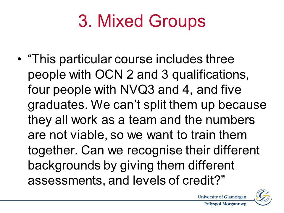"""3. Mixed Groups """"This particular course includes three people with OCN 2 and 3 qualifications, four people with NVQ3 and 4, and five graduates. We can"""