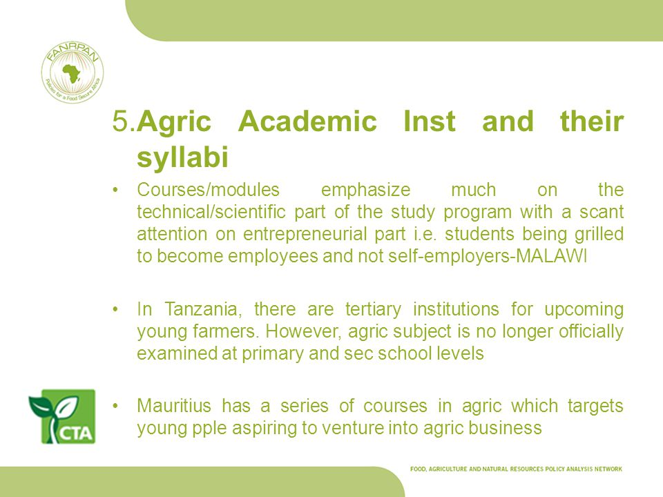 5.Agric Academic Inst and their syllabi Courses/modules emphasize much on the technical/scientific part of the study program with a scant attention on entrepreneurial part i.e.