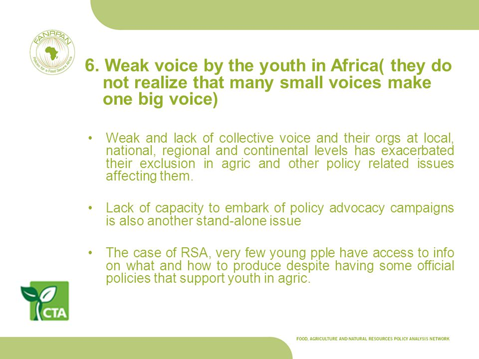 6. Weak voice by the youth in Africa( they do not realize that many small voices make one big voice) Weak and lack of collective voice and their orgs