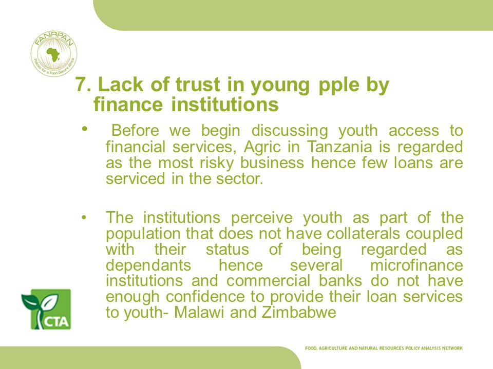 7. Lack of trust in young pple by finance institutions Before we begin discussing youth access to financial services, Agric in Tanzania is regarded as