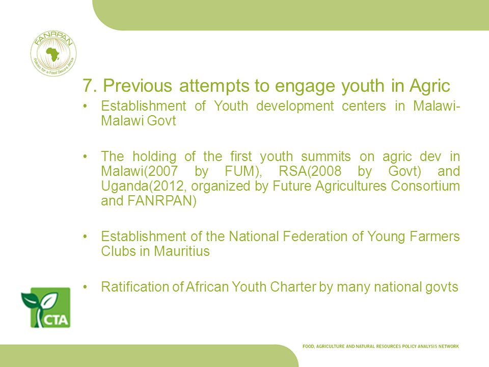7. Previous attempts to engage youth in Agric Establishment of Youth development centers in Malawi- Malawi Govt The holding of the first youth summits