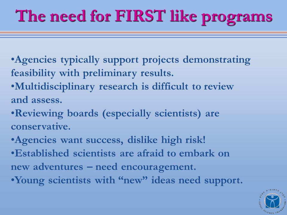 The need for FIRST like programs Agencies typically support projects demonstrating feasibility with preliminary results.
