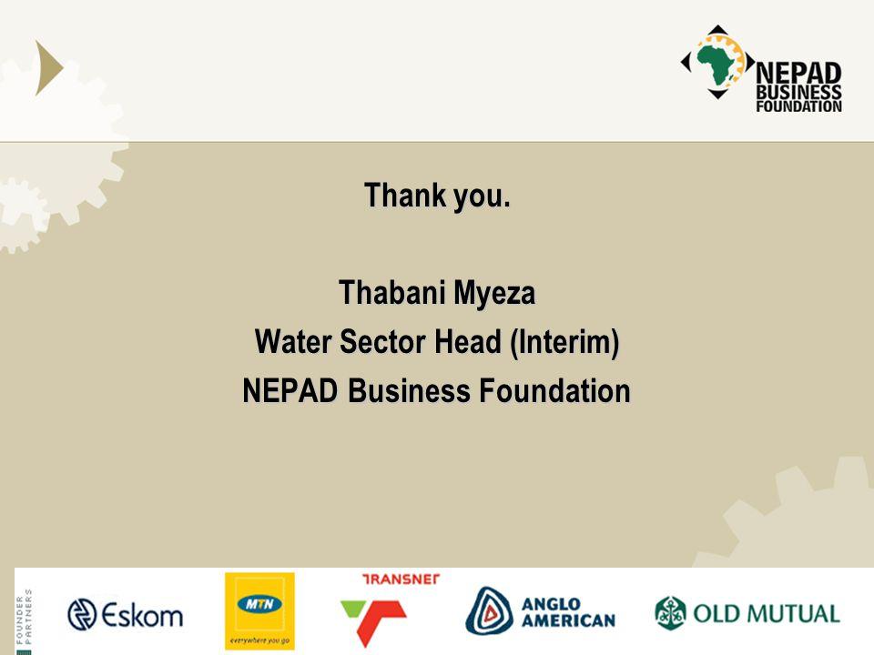 Thank you. Thabani Myeza Water Sector Head (Interim) NEPAD Business Foundation