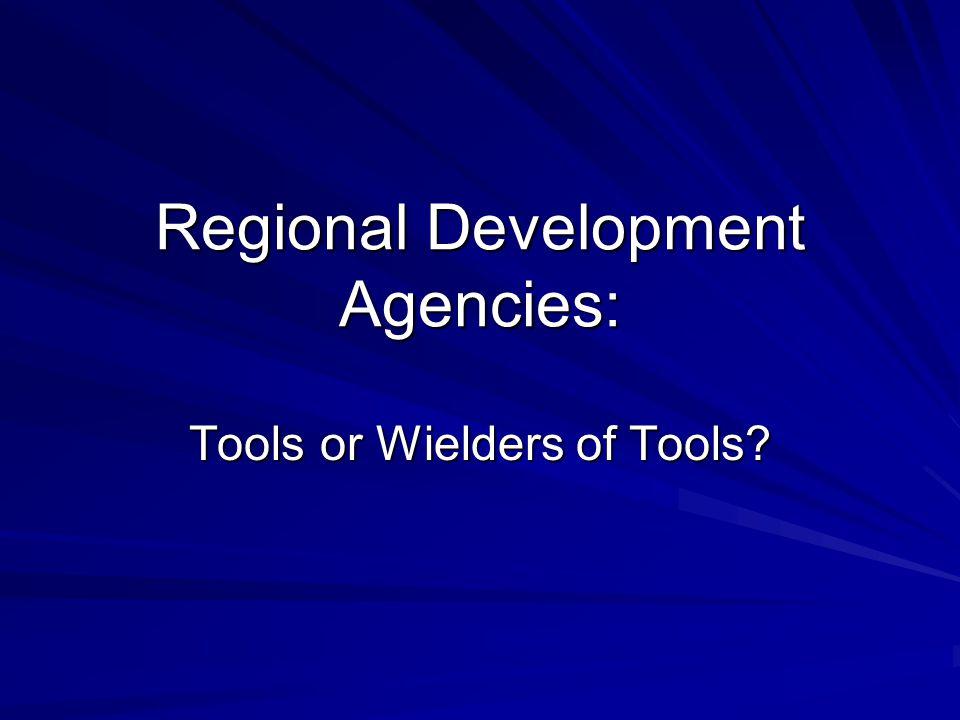 Regional Development Agencies: Tools or Wielders of Tools?