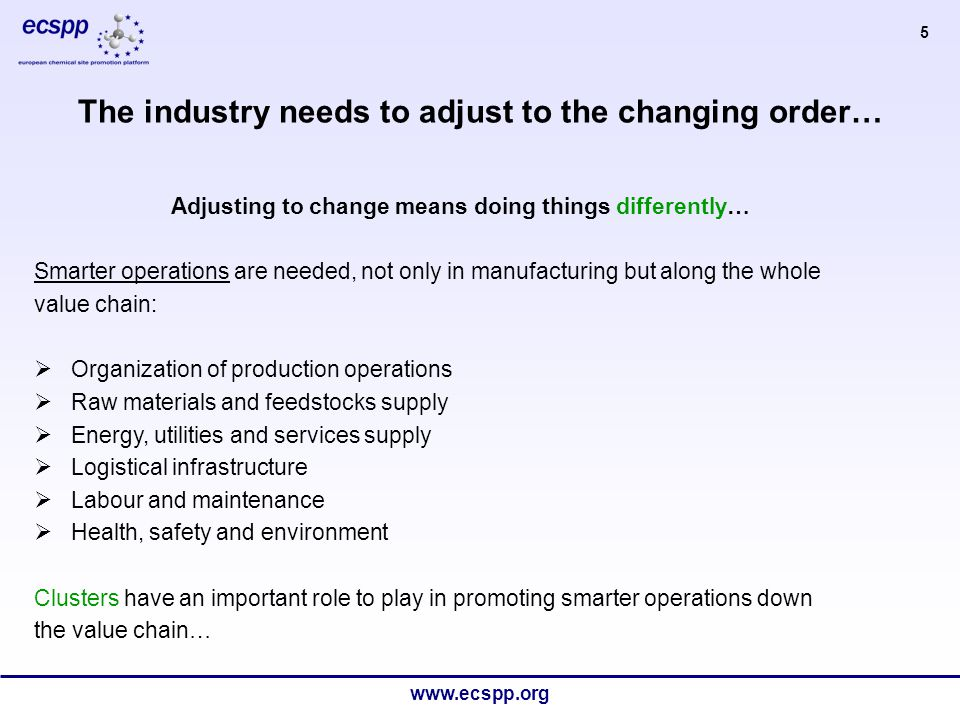 www.ecspp.org 6  The days of the stand-alone chemical plant are numbered  For operational reasons, organizing production in clusters is the smart way forward - Manufacturing synergies - Cluster integration eg.