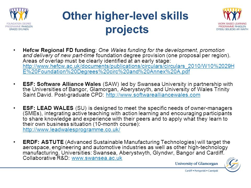 Other higher-level skills projects Hefcw Regional FD funding: One Wales funding for the development, promotion and delivery of new part-time foundatio