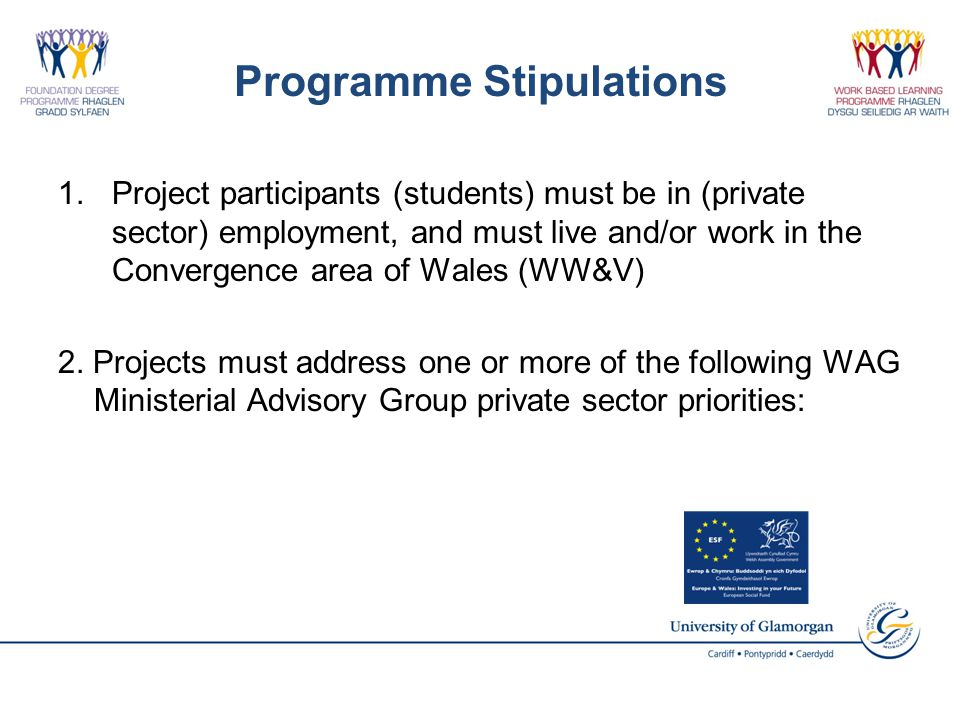Programme Stipulations 1.Project participants (students) must be in (private sector) employment, and must live and/or work in the Convergence area of