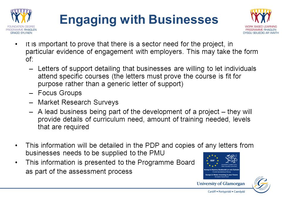 Engaging with Businesses It is important to prove that there is a sector need for the project, in particular evidence of engagement with employers.