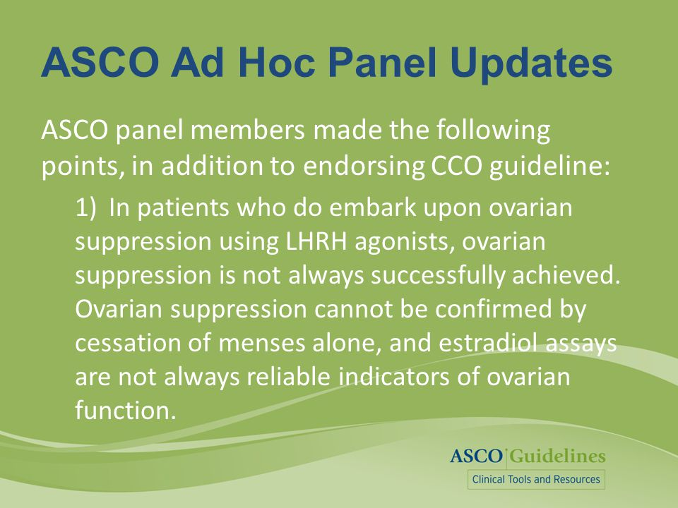ASCO Ad Hoc Panel Updates ASCO panel members made the following points, in addition to endorsing CCO guideline: 1)In patients who do embark upon ovari