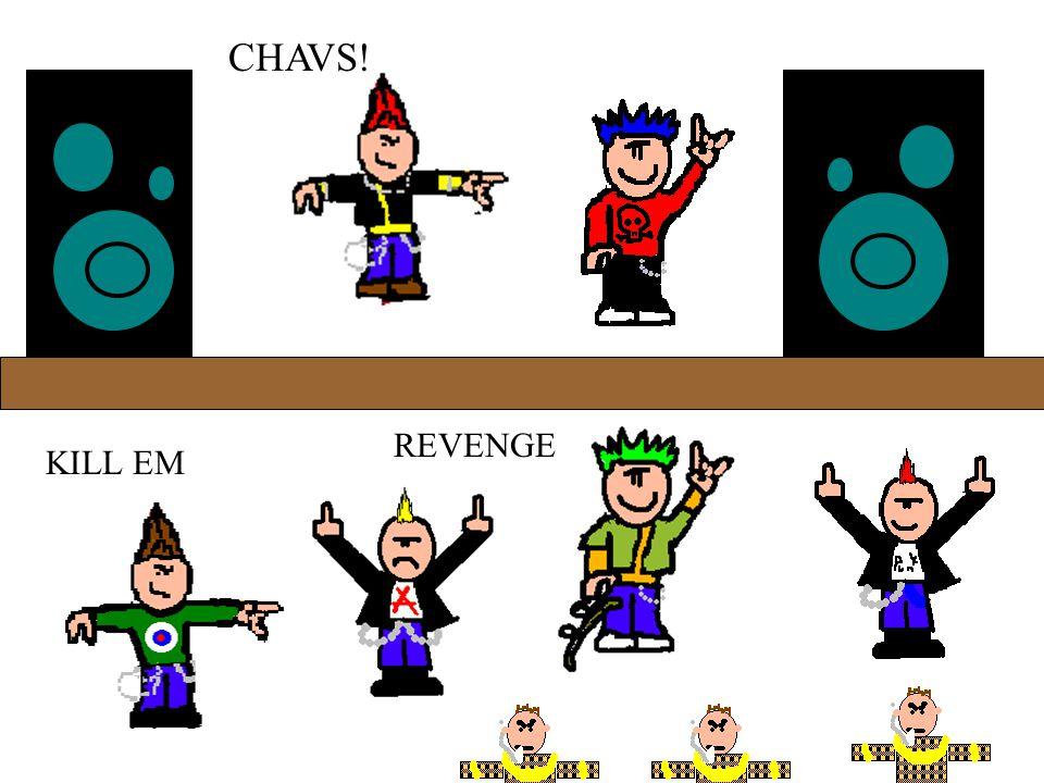REVENGE KILL EM CHAVS!
