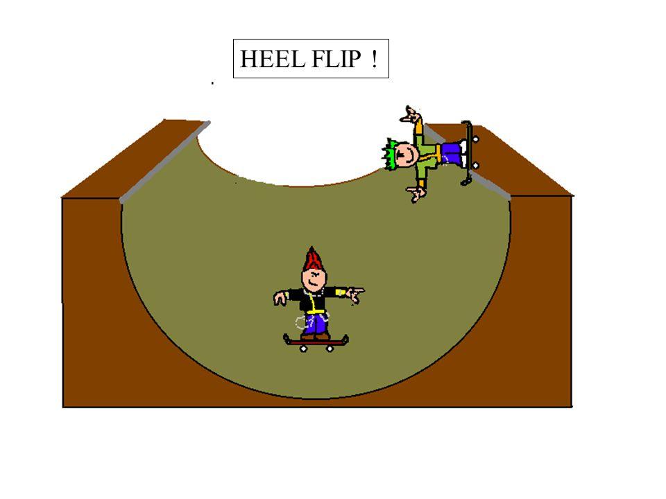 HEEL FLIP !