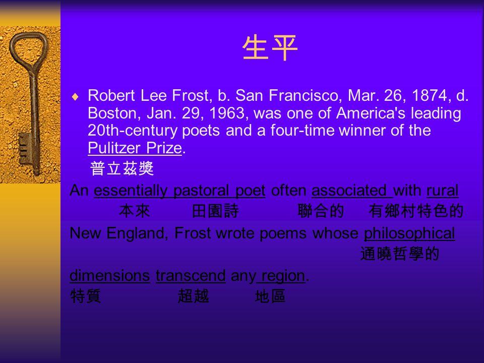生平  Robert Lee Frost, b.San Francisco, Mar. 26, 1874, d.