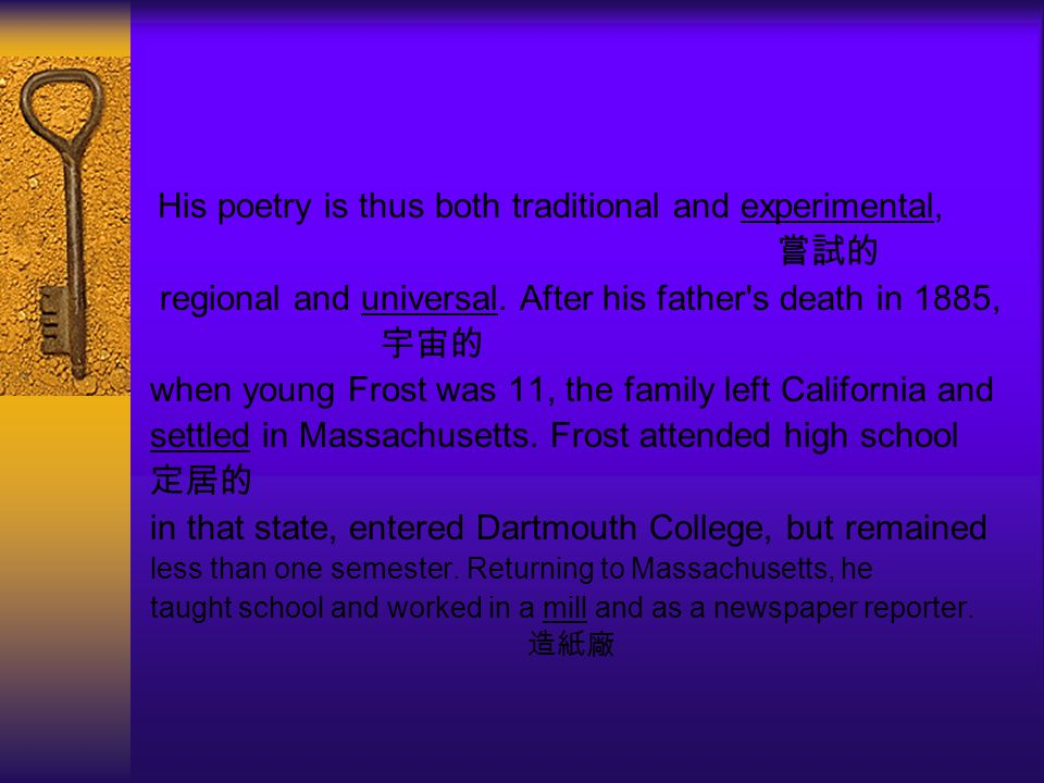 His poetry is thus both traditional and experimental, 嘗試的 regional and universal. After his father's death in 1885, 宇宙的 when young Frost was 11, the f