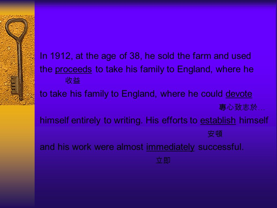 In 1912, at the age of 38, he sold the farm and used the proceeds to take his family to England, where he 收益 to take his family to England, where he c