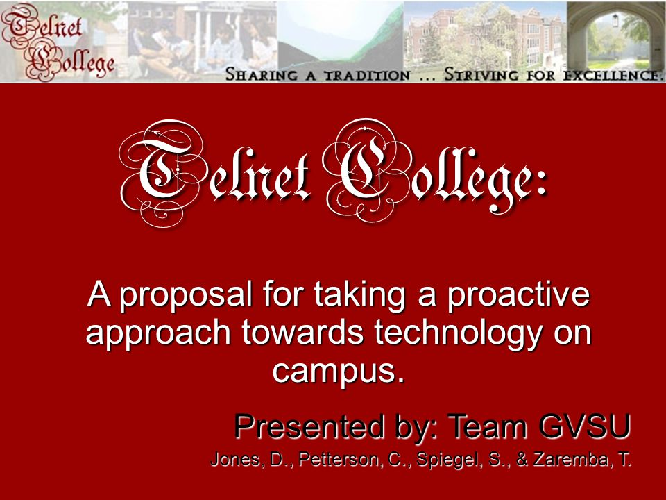 Telnet College: A proposal for taking a proactive approach towards technology on campus.